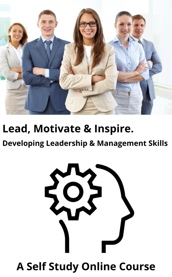 Lead, Motivate & Inspire: Developing Real Leadership & Management Skills