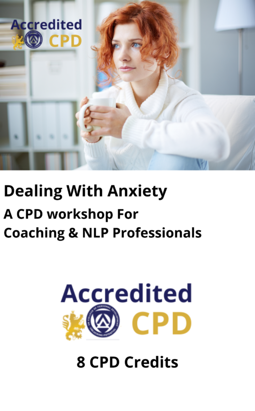 Dealing with Anxiety:A CPD workshop ForCoaching & NLP Professionals